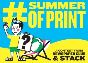 Summer of Print competition from Newspaper Club and Stack 3